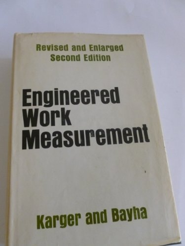 Engineered Work Measurement: the Principles, Techniques & Data of Methods; Time Measurement, Modern Time & Motion Study, & Related Applications Engineering Data, 2nd Edition,