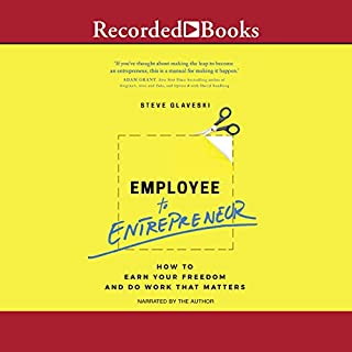 Employee to Entrepreneur     How to Earn Your Freedom and Do Work That Matters              By:                                                                                                                                 Steve Glaveski                               Narrated by:                                                                                                                                 Steve Glaveski                      Length: 7 hrs and 17 mins     1 rating     Overall 5.0