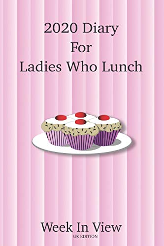 2020 Diary For Ladies Who Lunch - Week To View Planner - UK Edition: Year Planner For Ladies with a busy social life, Significant dates