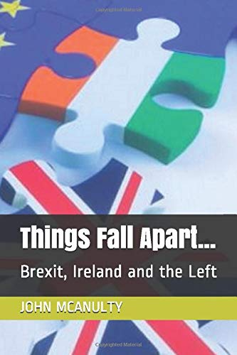 Things Fall Apart...: Brexit, Ireland and the Left