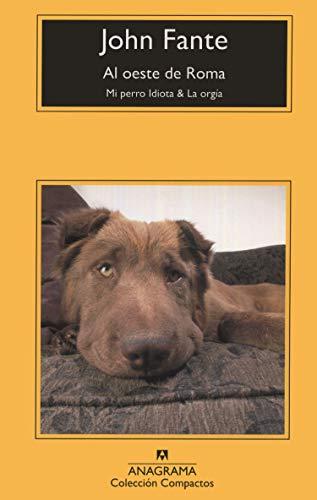 Al oeste de Roma: Mi perro Idiota & La orgía (Compactos Anagrama)