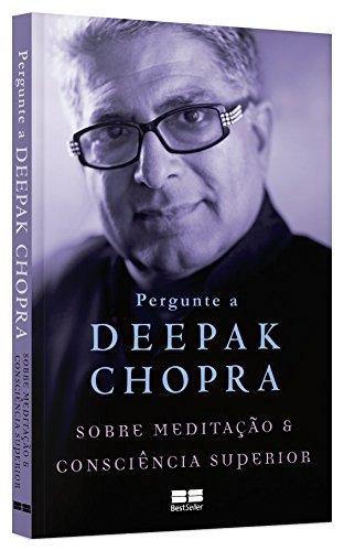 Pergunte a Deepak Chopra sobre meditação e consciência superior