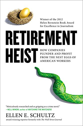 Retirement Heist: How Companies Plunder and Profit from the Nest Eggs of American Workers