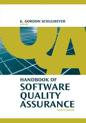 Compare Textbook Prices for Handbook of Software Quality Assurance, Fourth Edition 4 Edition ISBN 9781596931862 by G. Gordon Schulmeyer