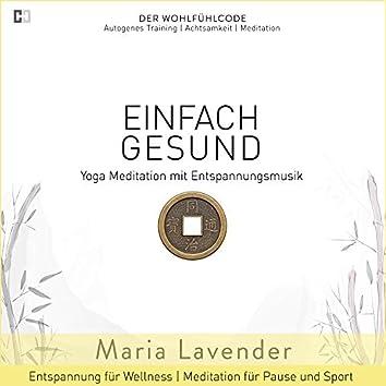 Einfach Gesund | Yoga Meditation mit Entspannungsmusik | Entspannung für Wellness | Meditation für Pause und Sport (DER WOHLFÜHLCODE | Autogenes Training | Achtsamkeit | Meditation)