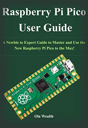 Raspberry Pi Pico User Guide: A Newbie to Expert Guide to Master...