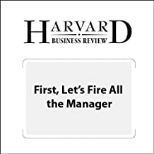 First, Let's Fire All the Managers (Harvard Business Review)