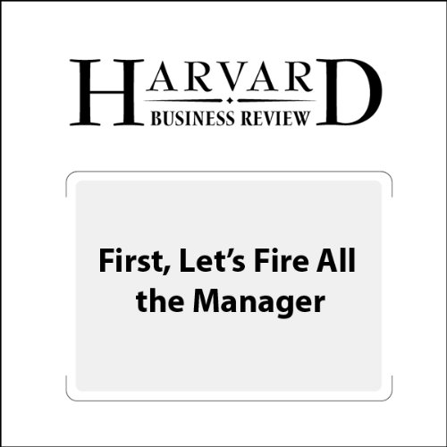First, Let's Fire All the Managers (Harvard Business Review) cover art