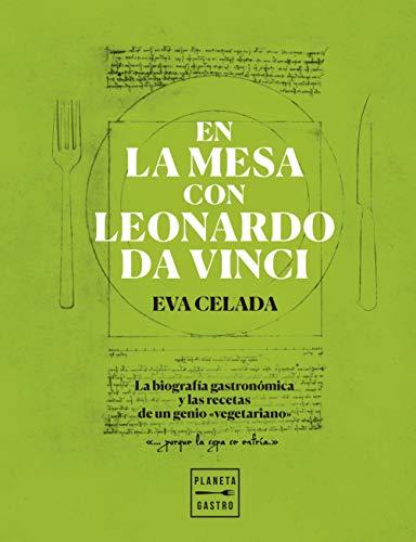 En la mesa con Leonardo da Vinci: La biografía gastronómica y las recetas de un genio 'vegetariano' (Cocina T)