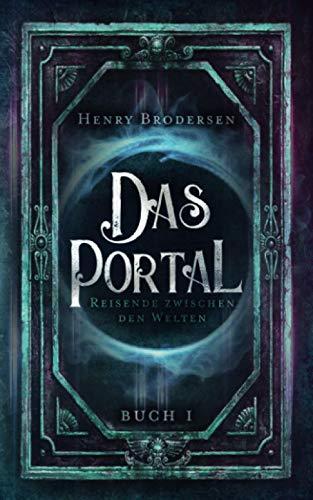 Das Portal: Reisende zwischen den Welten Buch 1