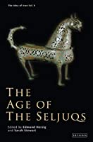 The Age of the Seljuqs (The Idea of Iran)