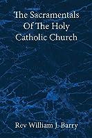 The Sacramentals Of The Holy Catholic Church: Large Print Edition