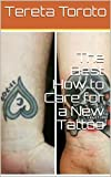 The Best How to Care for a New Tattoo (English Edition)