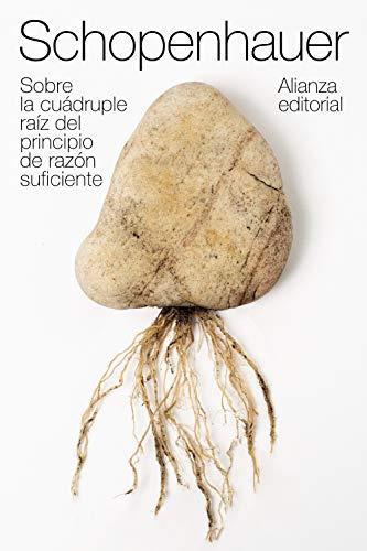Sobre la cuádruple raíz del principio de razón suficiente (El libro de bolsillo - Bibliotecas de autor - Biblioteca Schopenhauer)