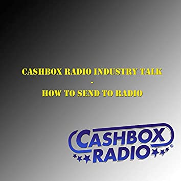 Cashbox Radio Industry Talk (How to Send to Radio)