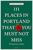 111 Places in Portland That You Must Not Miss (111 Places in .... That You Must Not Miss)