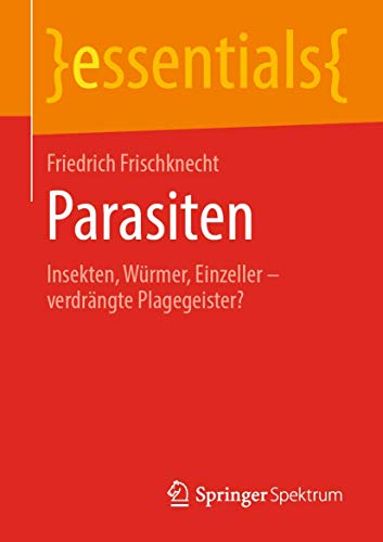 Parasiten: Insekten, Würmer, Einzeller – verdrängte Plagegeister? (essentials)