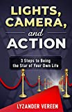 Lights, Camera and Action: 3 Steps to Being the Star of Your Own Life