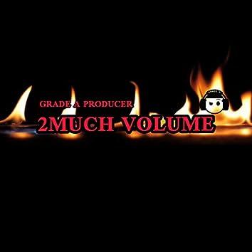 2 Much Volume