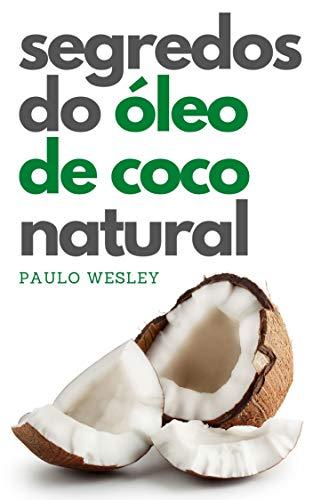Segredos do Óleo de Coco Natural (Imparavel.club Livro 40)