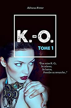 "K.-O. Tome 1: Quand ""émotion"" rime avec ""action""... par [Adriana Kritter]"