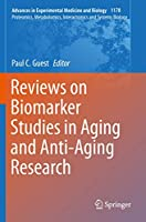 Reviews on Biomarker Studies in Aging and Anti-Aging Research (Advances in Experimental Medicine and Biology, 1178)
