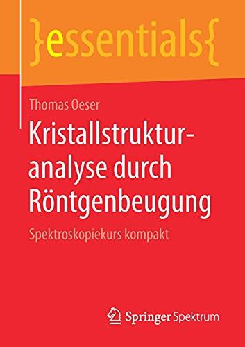 Kristallstrukturanalyse durch Röntgenbeugung: Spektroskopiekurs kompakt (essentials)