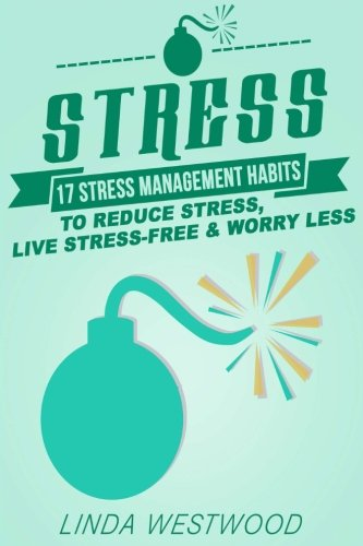 Stress: 17 Stress Management Habits to Reduce Stress, Live Stress-Free & Worry Less