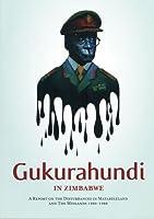 Gukurahundi in Zimbabwe: A Report on the Disturbances in Matebeleland and the Midlands, 1980-88