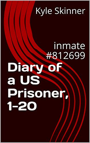 Diary of a US Prisoner, 1-20: inmate #812699 (English Edition)
