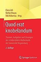 Quod erat knobelandum: Themen, Aufgaben und Loesungen des Schuelerzirkels Mathematik der Universitaet Regensburg