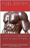La Bible du bodybuilding pour les gens occupés: Le guide qui change la vie pour comprendre toutes les techniques d'exercice populaires - fonctionne même si vous êtes super occupé !