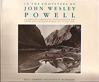 In the Footsteps of John Wesley Powell: An Album of Comparative Photographs of the Green and Colorado Rivers, 1871-72 and 1968