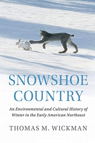 Snowshoe Country: An Environmental and Cultural History of Winter in the Early American Northeast