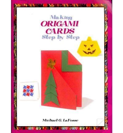 [( Making Origami Cards Step by Step * * )] [by: Michael G LaFosse] [Jan-2006]