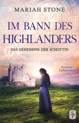 Das Geheimnis der Schottin: Ein Schottischer Historischer Highland Zeitreise-Liebesroman aus dem Mittelalter (Im Bann des Highlanders, Band 2)
