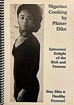 Spiral-bound Nigerian Cooking: Epicure Delight of the Rich and Famous (Stay Slim and Healthy Forever) Book