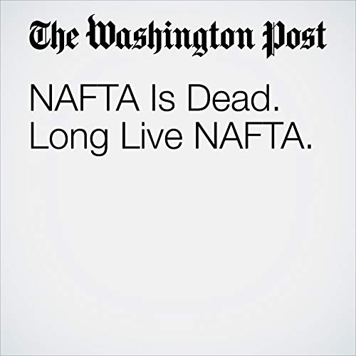 NAFTA Is Dead. Long Live NAFTA. copertina