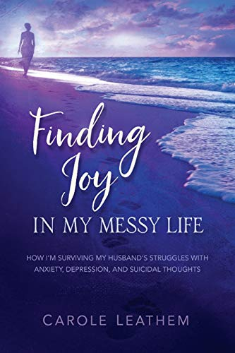 Finding Joy in My Messy Life: How I'm Surviving My Husband's Struggles With Anxiety, Depression, and Suicidal Thoughts