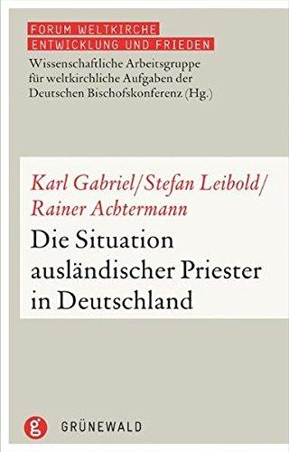 Die Situation ausländischer Priester in Deutschland (Forum Weltkirche: Entwicklung und Frieden, Band 13)
