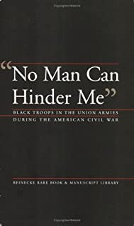 No Man Can Hinder Me: Black Troops in the Union Armies During the American Civil War by Bethuel Hunter (2004-05-01)