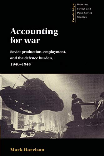 Accounting for War: Soviet Production, Employment, and the Defence Burden, 1940-1945 (Cambridge Russian, Soviet and Post-Soviet Studies, Band 99)