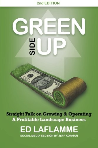 Compare Textbook Prices for Green Side Up: Straight Talk on Growing & Operating A Profitable Landscape Business 2 Edition ISBN 9780991128105 by Laflamme, Ed,Korhan, Jeff