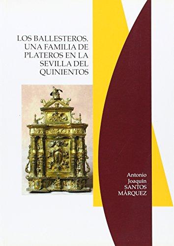 Los Ballesteros. Una familia de plateros en la Sevilla del quinientos: 42 (Arte)