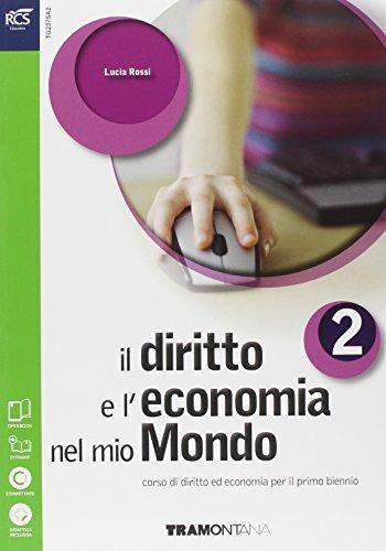 Il diritto e l'economia nel mio mondo. Per le Scuole superiori. Con e-book. Con espansione online (Vol. 2)