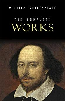 William Shakespeare: The Complete Works (Illustrated) (English Edition) por [William Shakespeare]