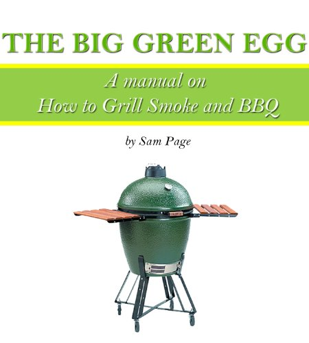 The Big Green Egg – A Manual on How to Grill, Smoke and BBQ (The Big Green Egg Manual Book 1) (English Edition)