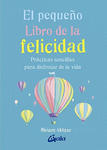 El pequeño Libro de la felicidad. Prácticas sencillas para disfrutar de la vida: Prácticas sencillas para disfrutar la vida