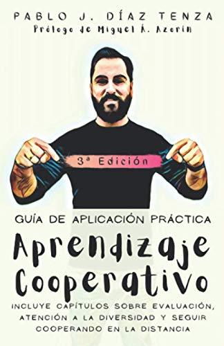 Aprendizaje Cooperativo.: (Prólogo de Miguel Á. Azorín) 3ª Edición de la Guía de aplicación en el aula