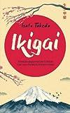 IKIGAI: Il metodo giapponese per la felicità e per una vita degna di essere vissuta...